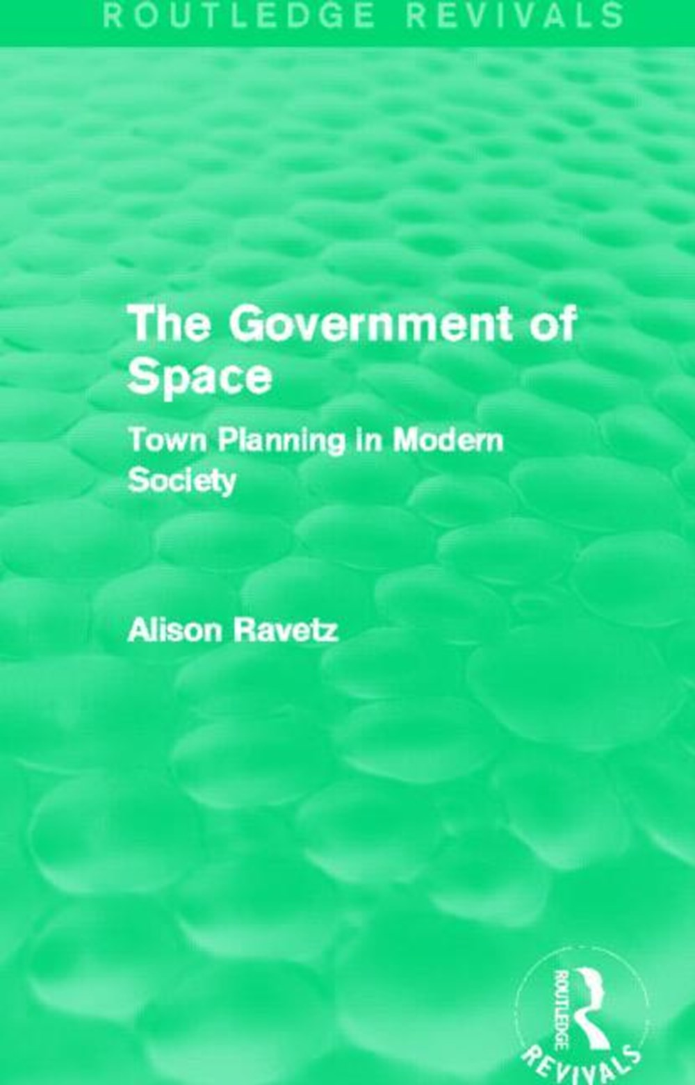 Government of Space (Routledge Revivals) Town Planning in Modern Society