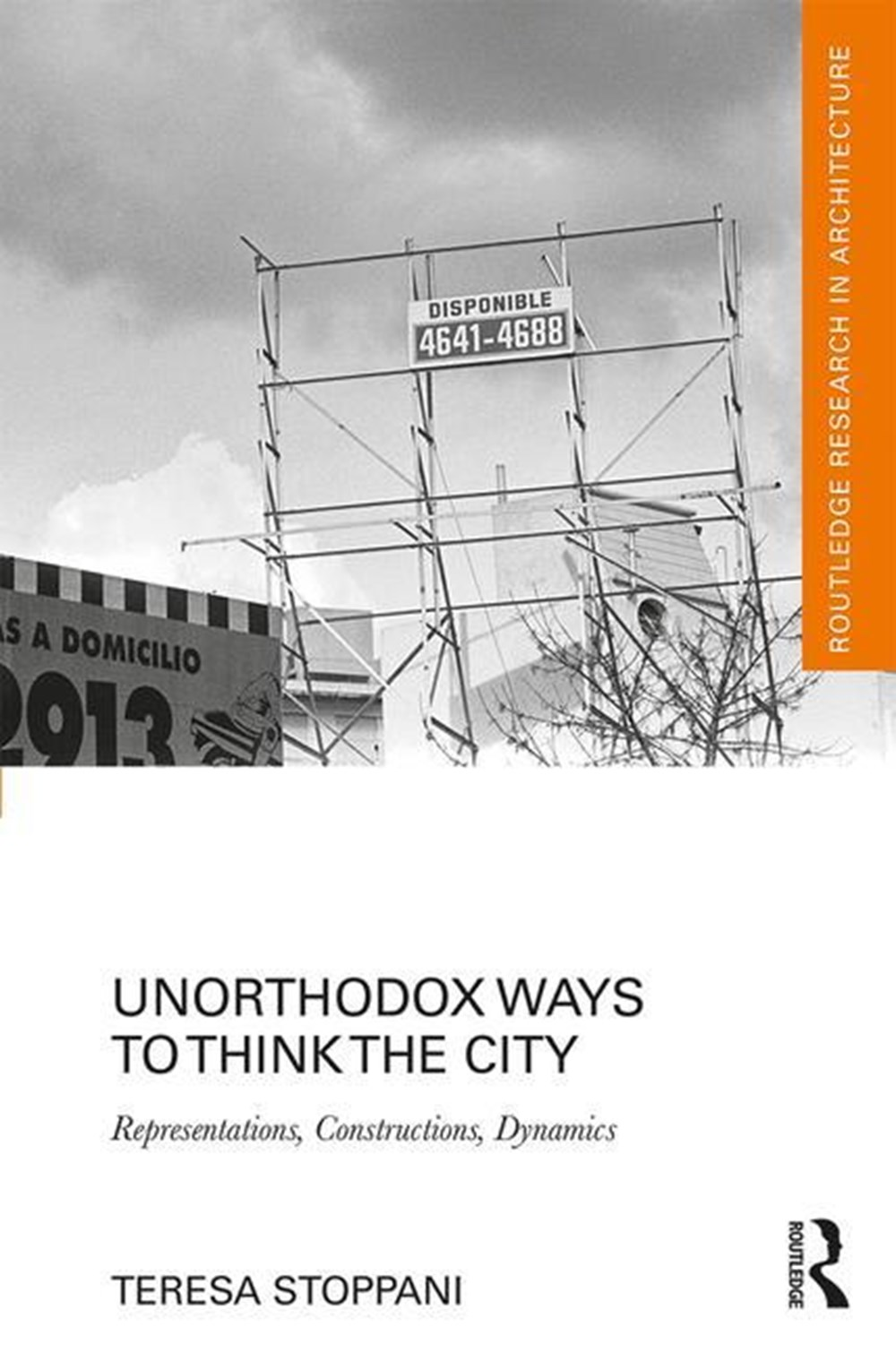 Unorthodox Ways to Think the City Representations, Constructions, Dynamics