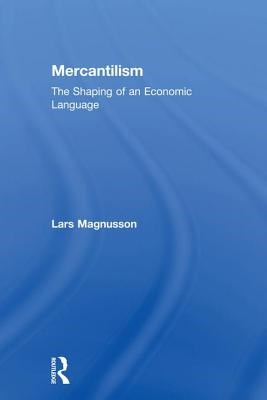 Mercantilism: The Shaping of an Economic Language