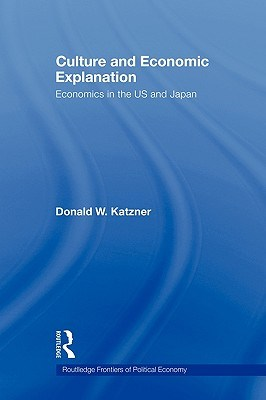 Culture and Economic Explanation: Economics in the Us and Japan