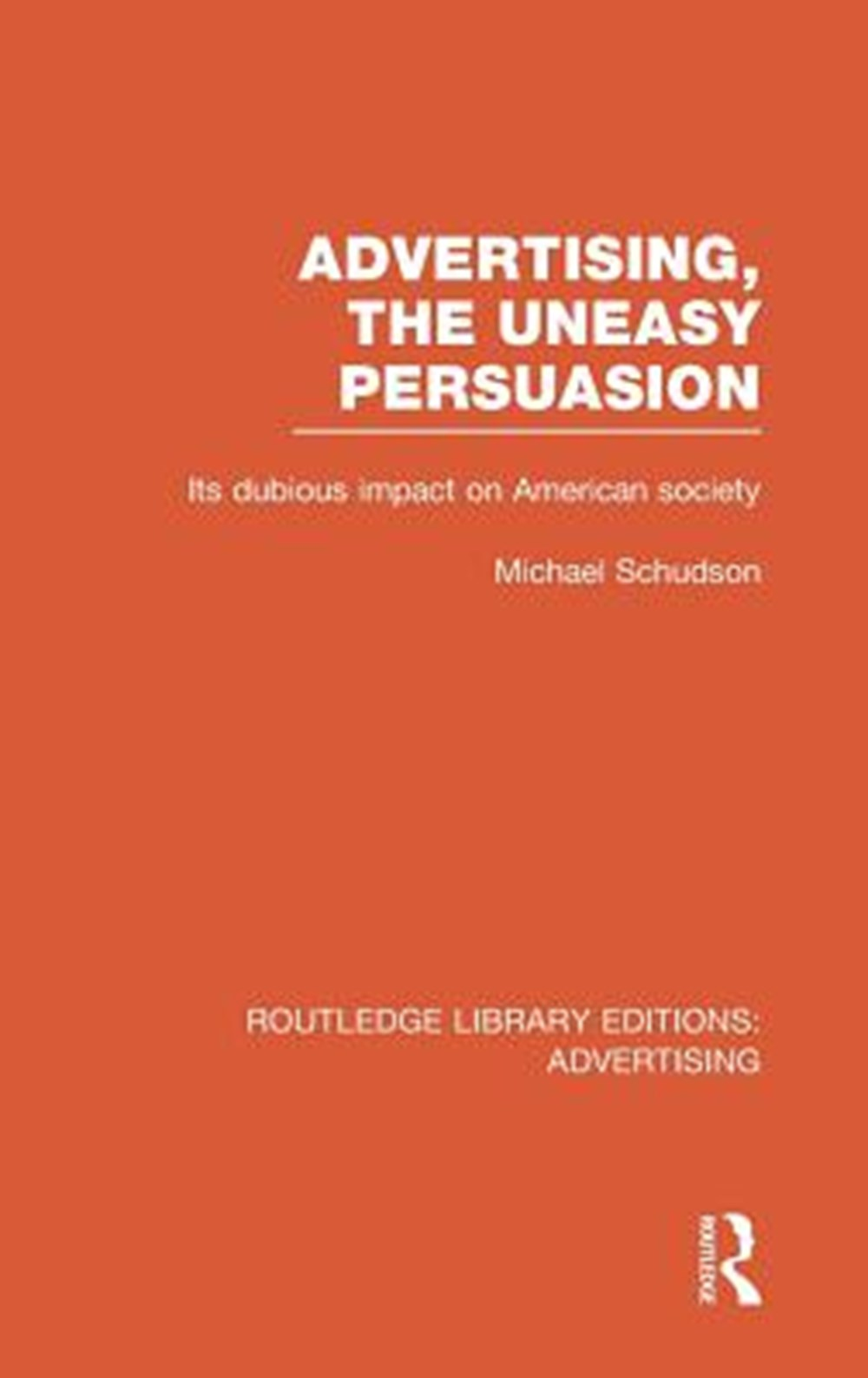 Advertising, The Uneasy Persuasion (RLE Advertising) Its Dubious Impact on American Society