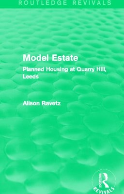 Model Estate (Routledge Revivals): Planned Housing at Quarry Hill Leeds