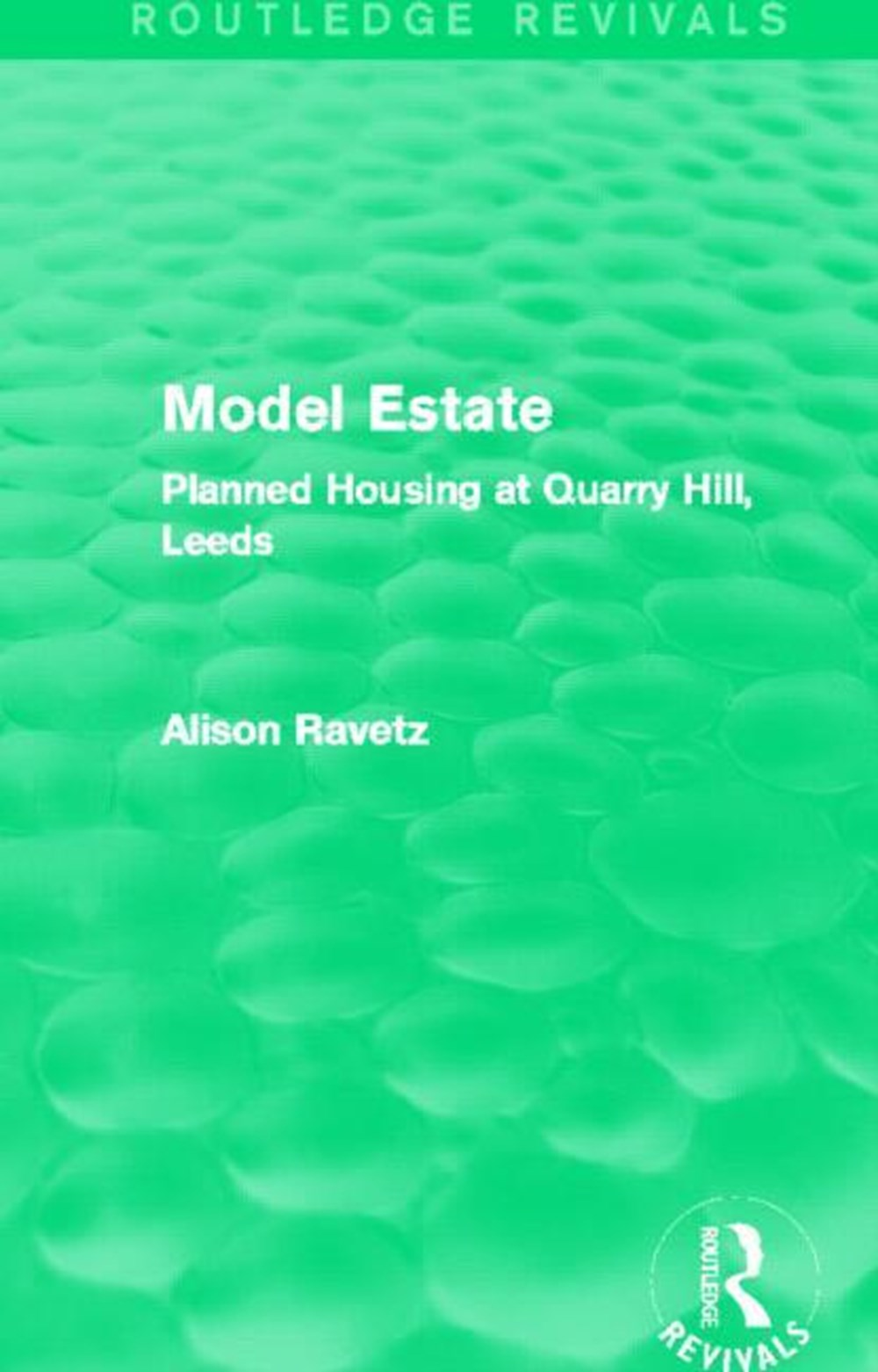 Model Estate (Routledge Revivals) Planned Housing at Quarry Hill Leeds