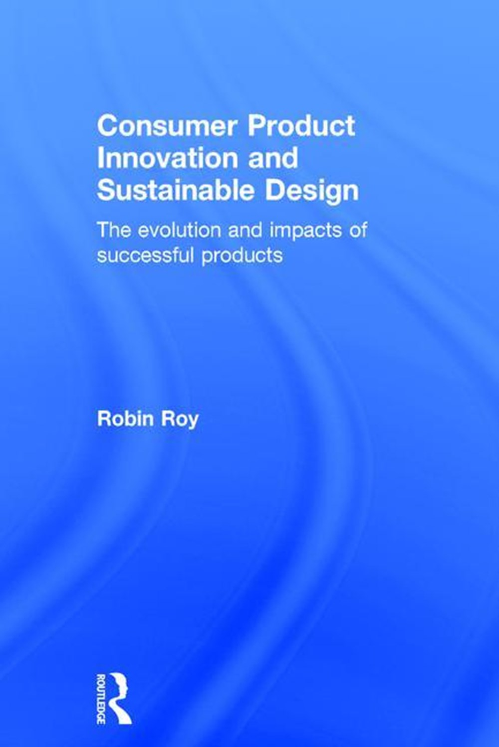 Consumer Product Innovation and Sustainable Design The Evolution and Impacts of Successful Products