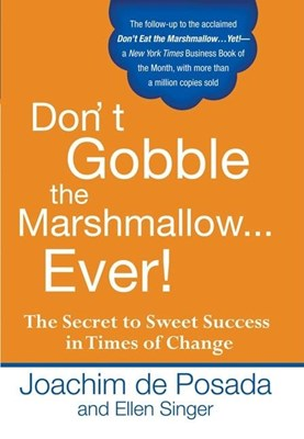 Don't Gobble the Marshmallow Ever!: The Secret to Sweet Success in Times of Change