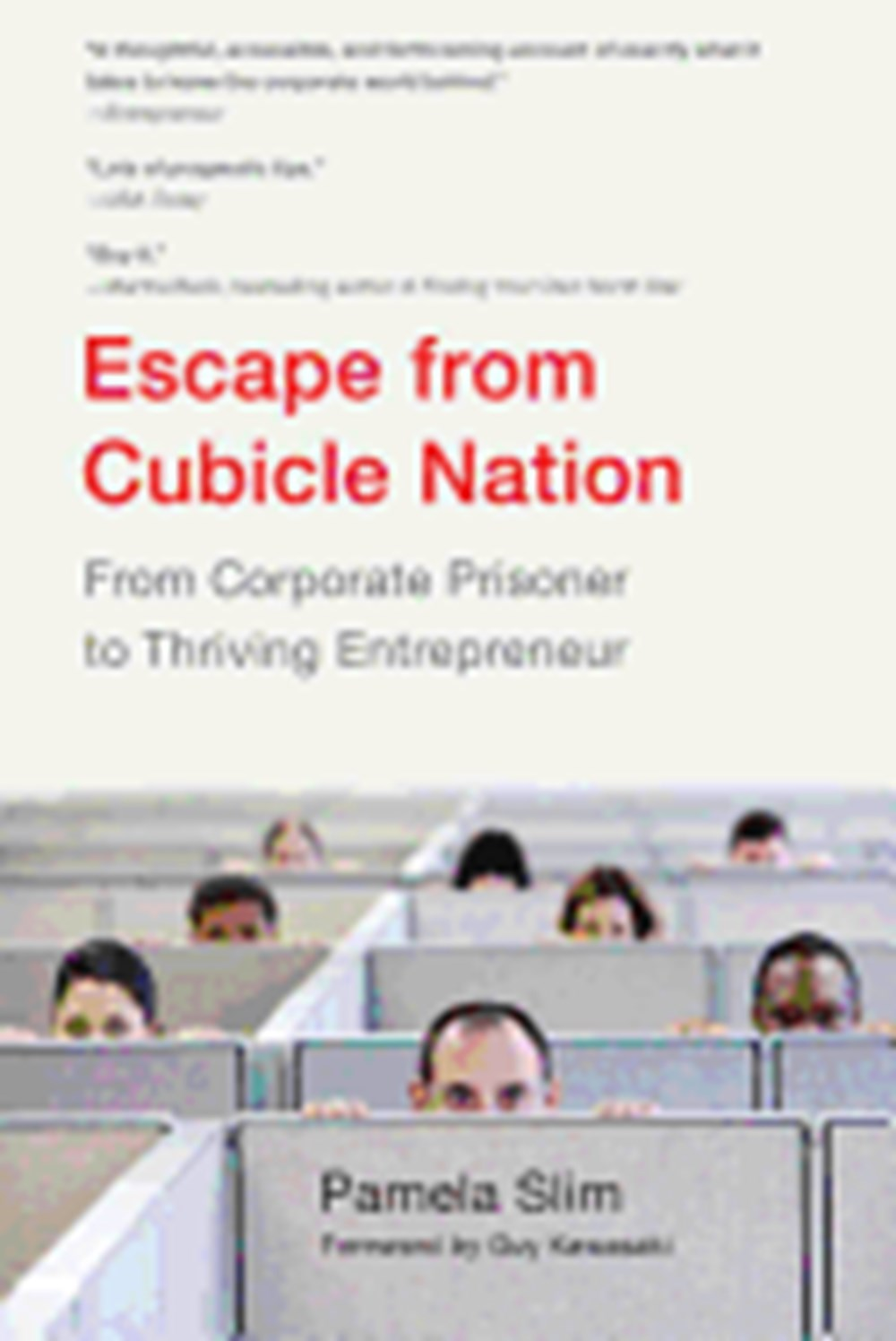 Escape from Cubicle Nation From Corporate Prisoner to Thriving Entrepreneur