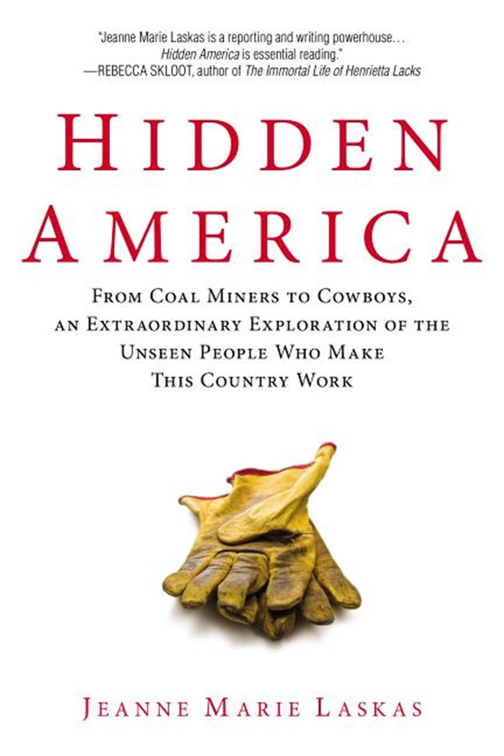 Hidden America: From Coal Miners to Cowboys, an Extraordinary Exploration of the Unseen People Who M