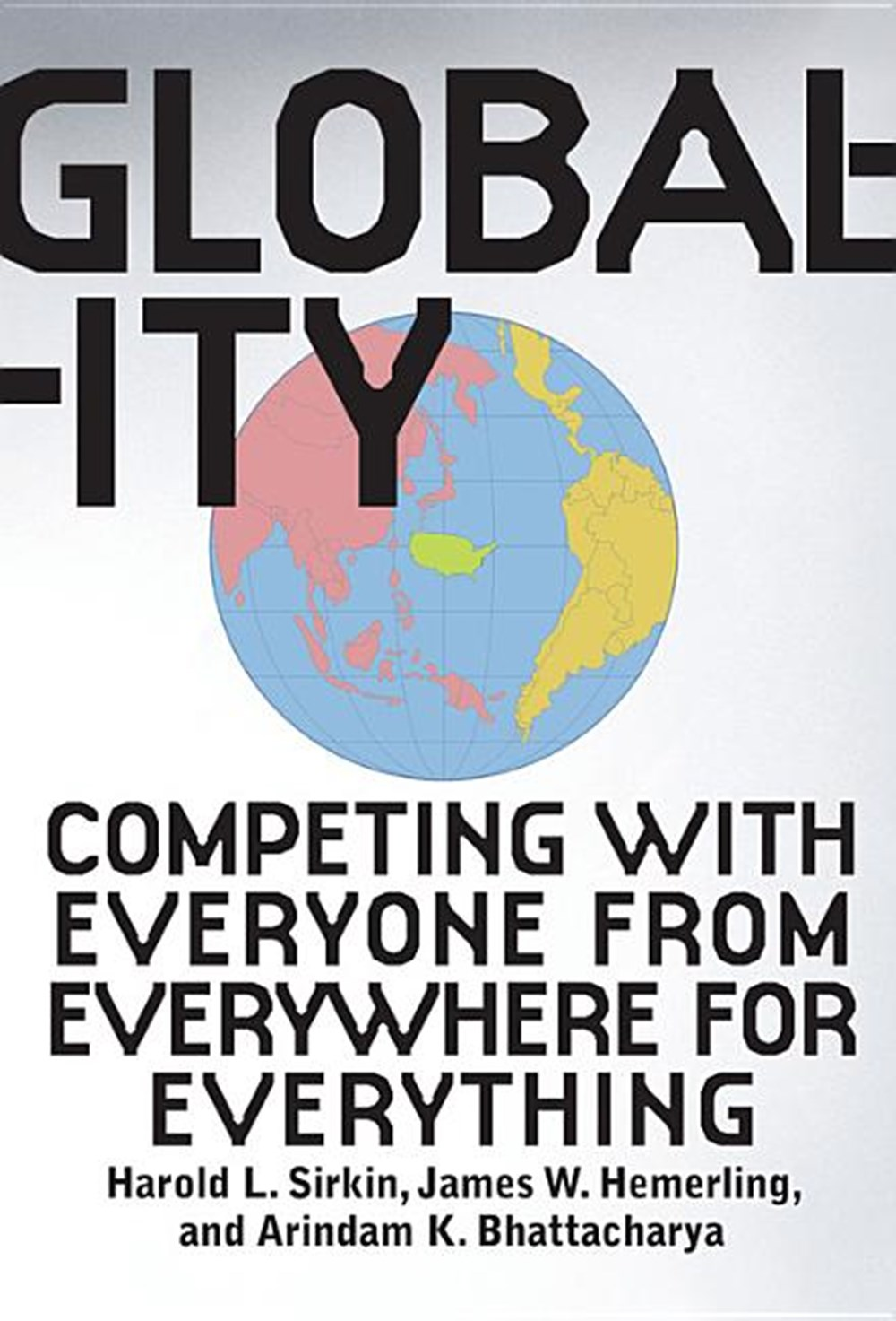 Globality Competing with Everyone from Everywhere for Everything