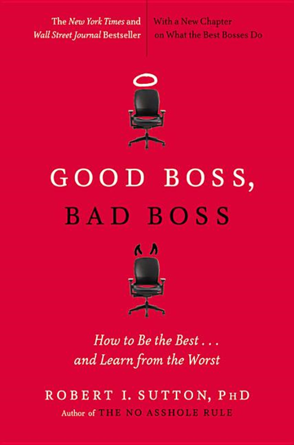 Good Boss, Bad Boss How to Be the Best... and Learn from the Worst