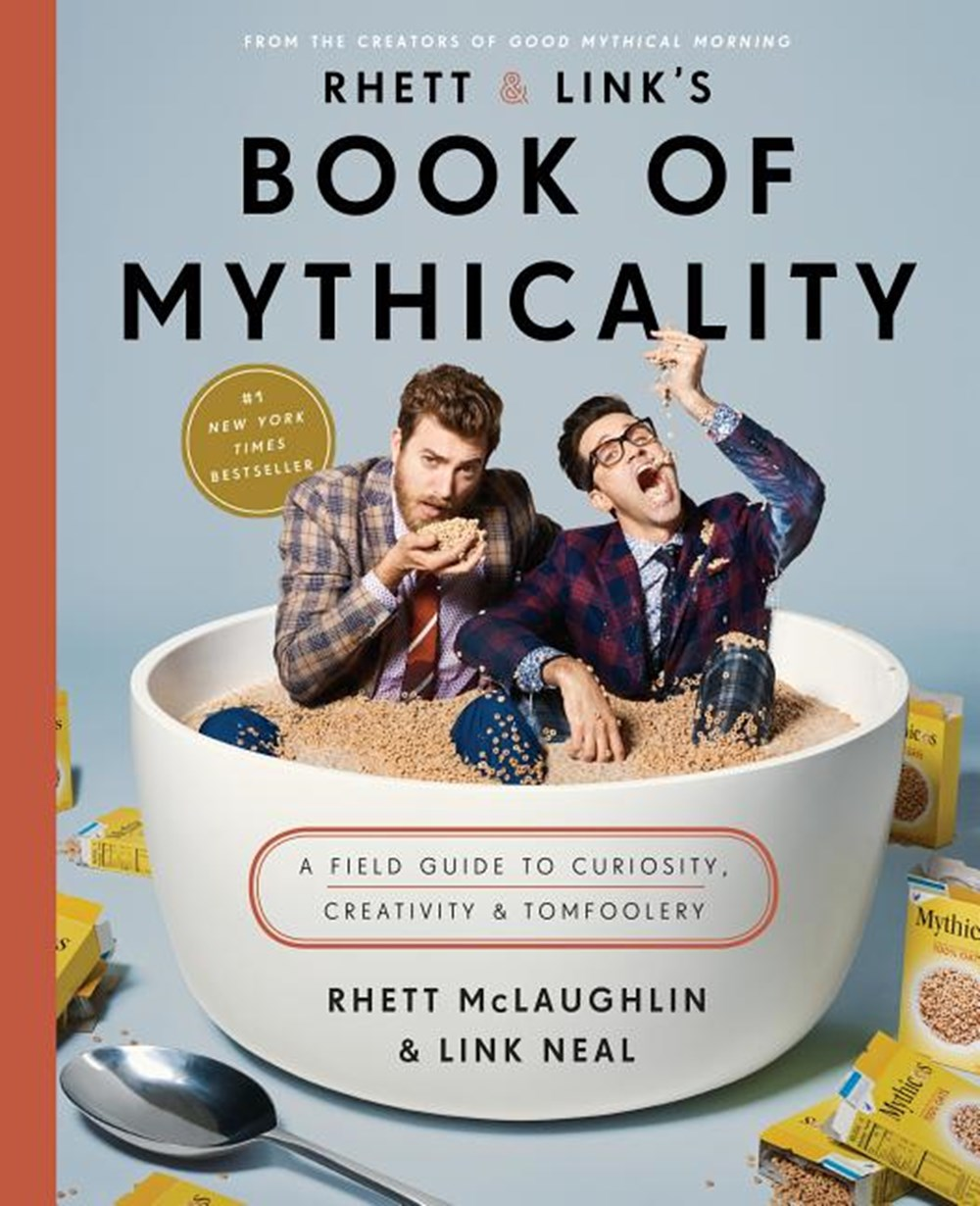 Rhett & Link's Book of Mythicality A Field Guide to Curiosity, Creativity, and Tomfoolery