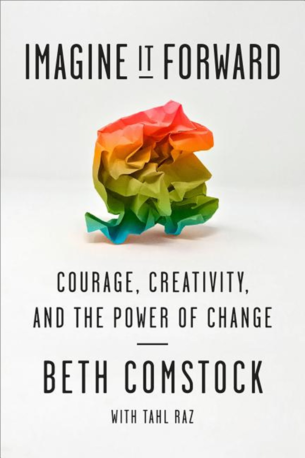 Imagine It Forward Courage, Creativity, and the Power of Change