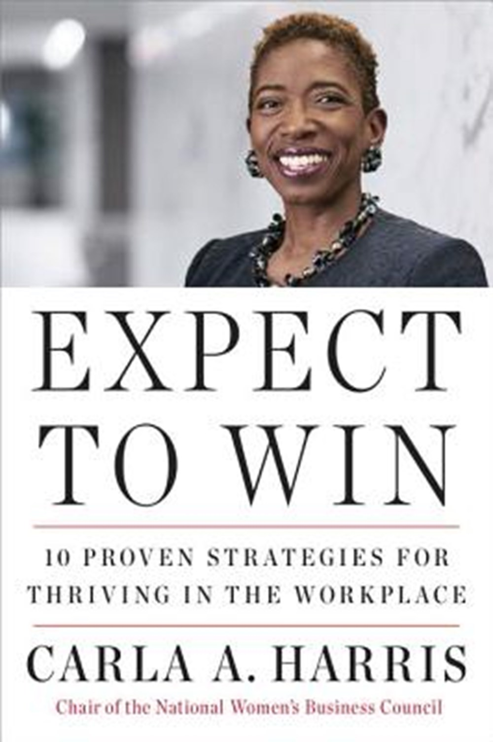 Expect to Win 10 Proven Strategies for Thriving in the Workplace
