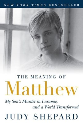 Meaning of Matthew: My Son's Murder in Laramie, and a World Transformed