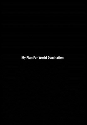 My Plan For World Domination