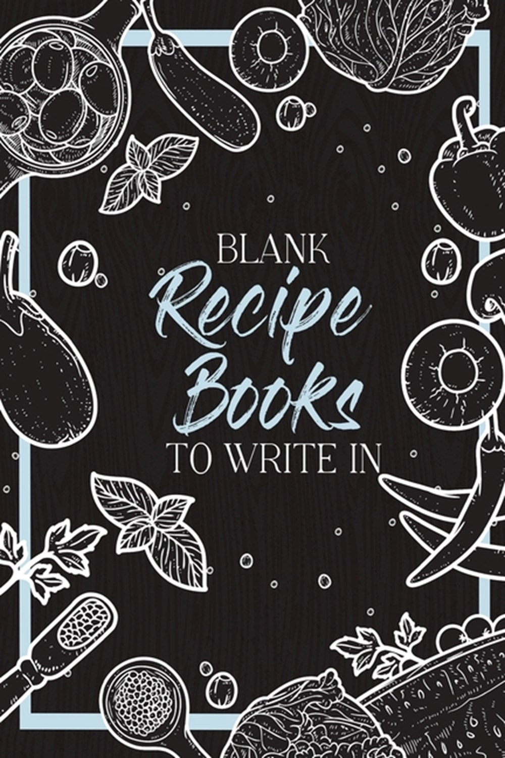 Blank Recipe Books To Write In Make Your Own Family Cookbook - My Best Recipes And Blank Recipe Book
