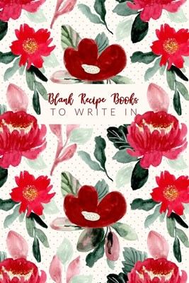 Blank Recipe Books To Write In: Make Your Own Family Cookbook - My Best Recipes And Blank Recipe Book Journal