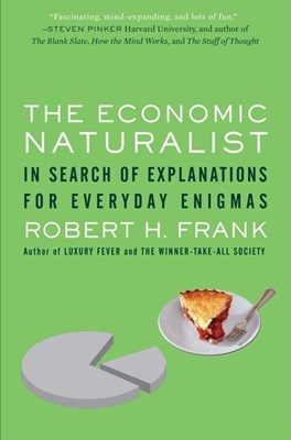 Economic Naturalist: In Search of Explanations for Everyday Enigmas