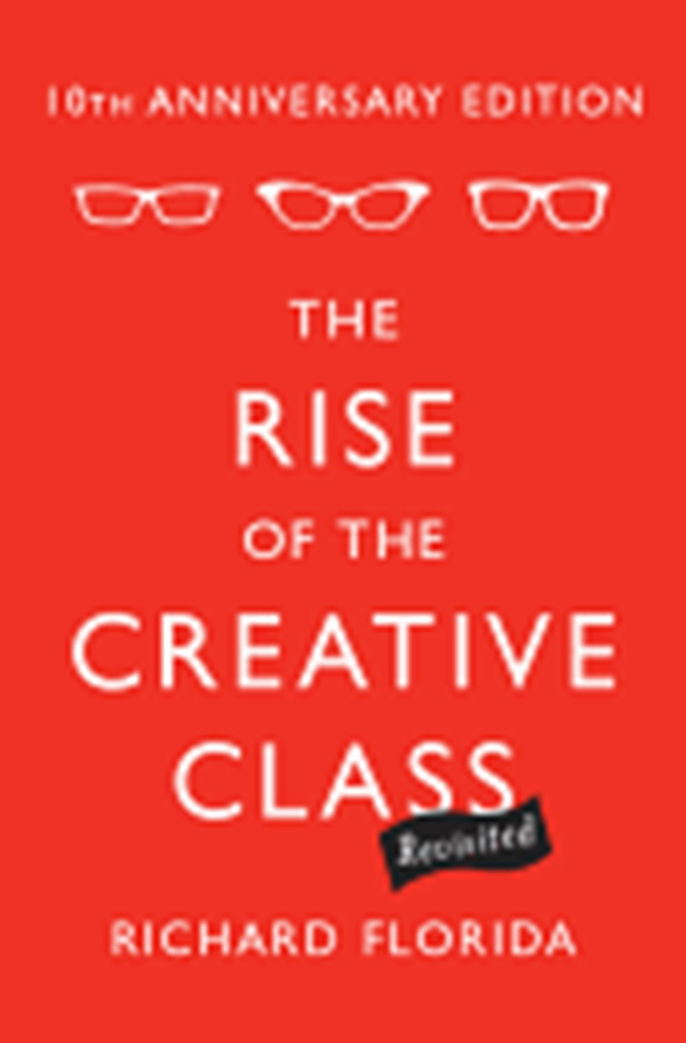 Rise of the Creative Class, Revisited (Anniversary)