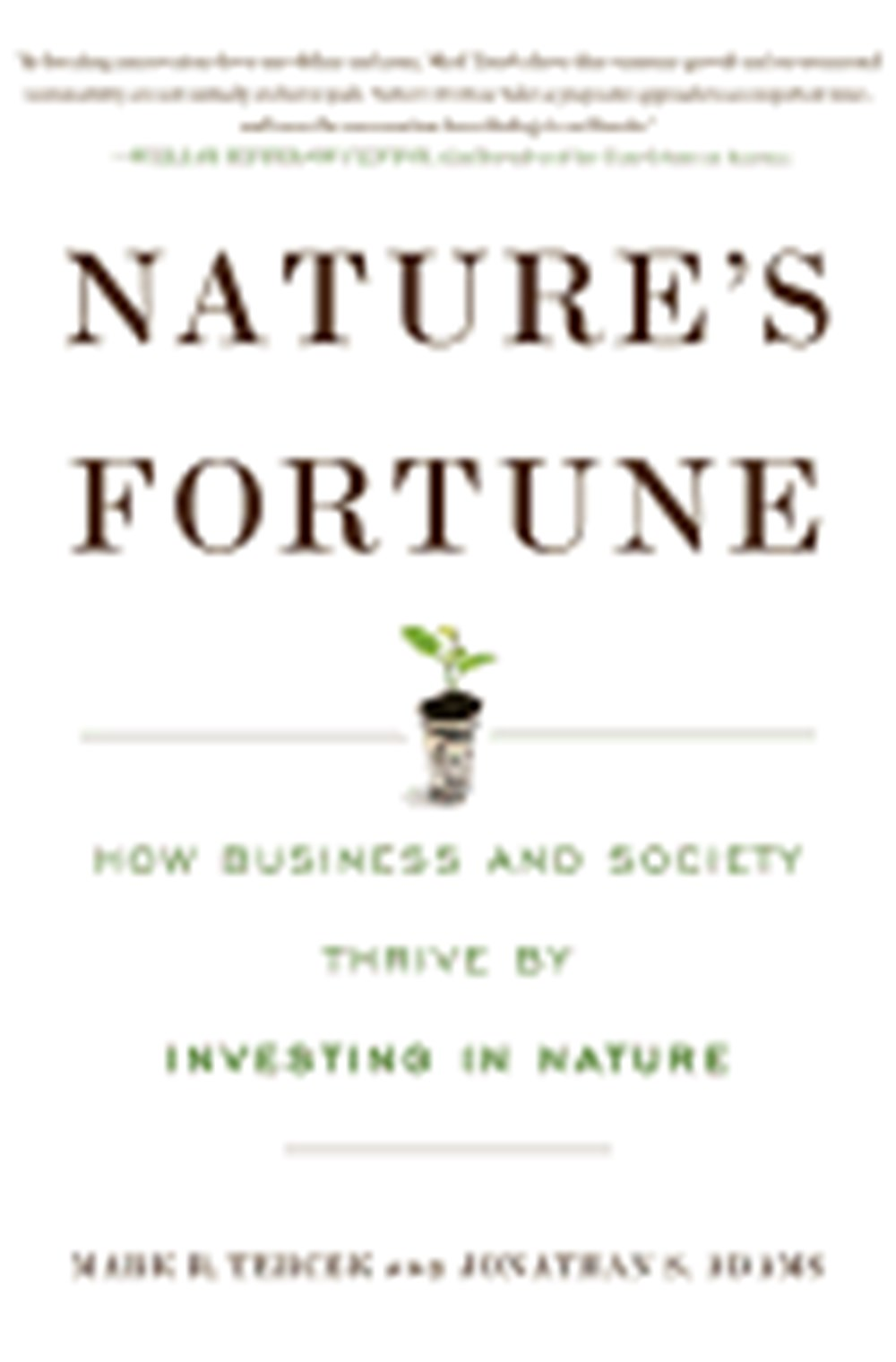 Nature's Fortune How Business and Society Thrive by Investing in Nature