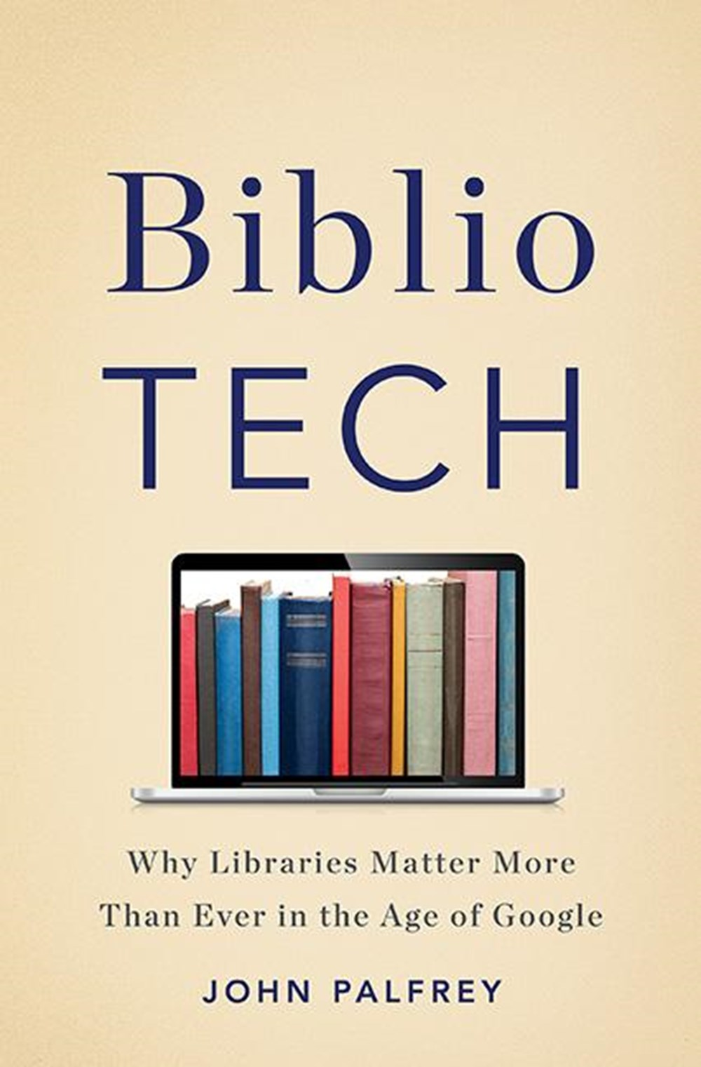 Bibliotech Why Libraries Matter More Than Ever in the Age of Google
