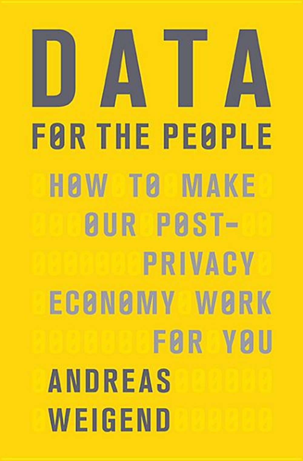Data for the People How to Make Our Post-Privacy Economy Work for You