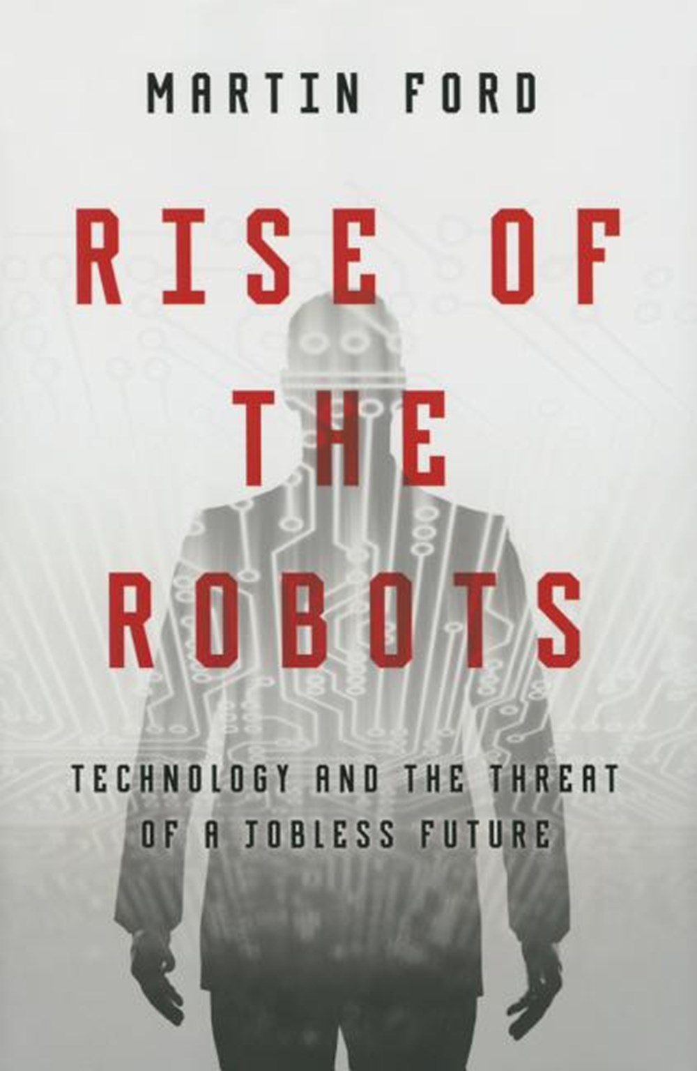 Rise of the Robots Technology and the Threat of a Jobless Future