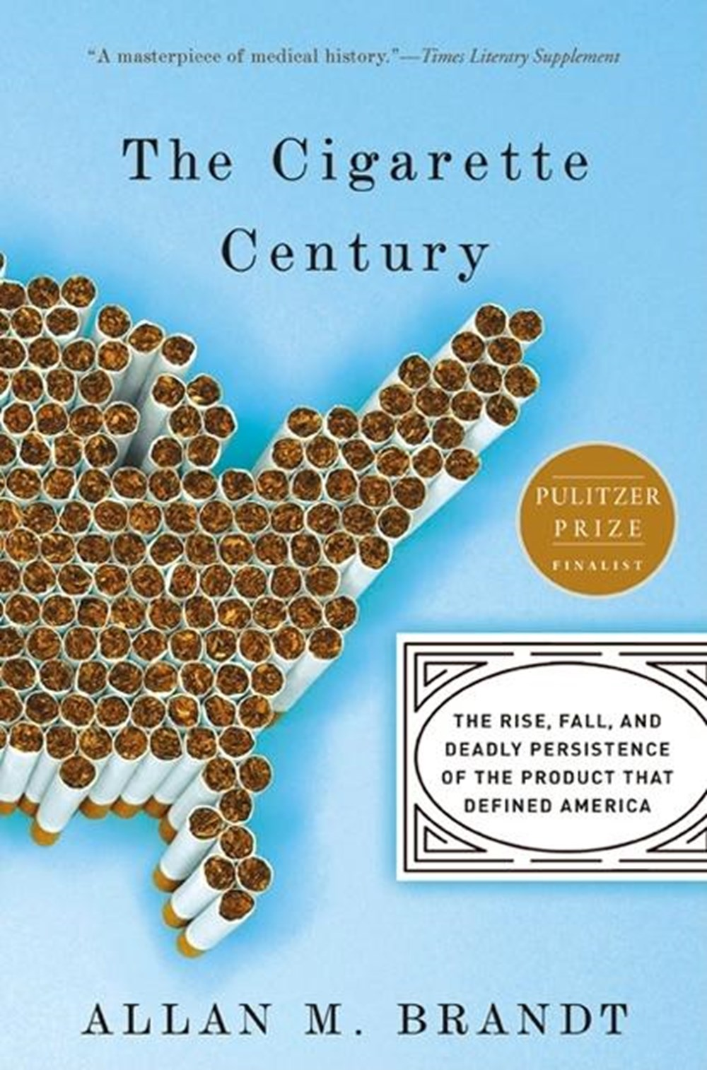 Cigarette Century The Rise, Fall, and Deadly Persistence of the Product That Defined America