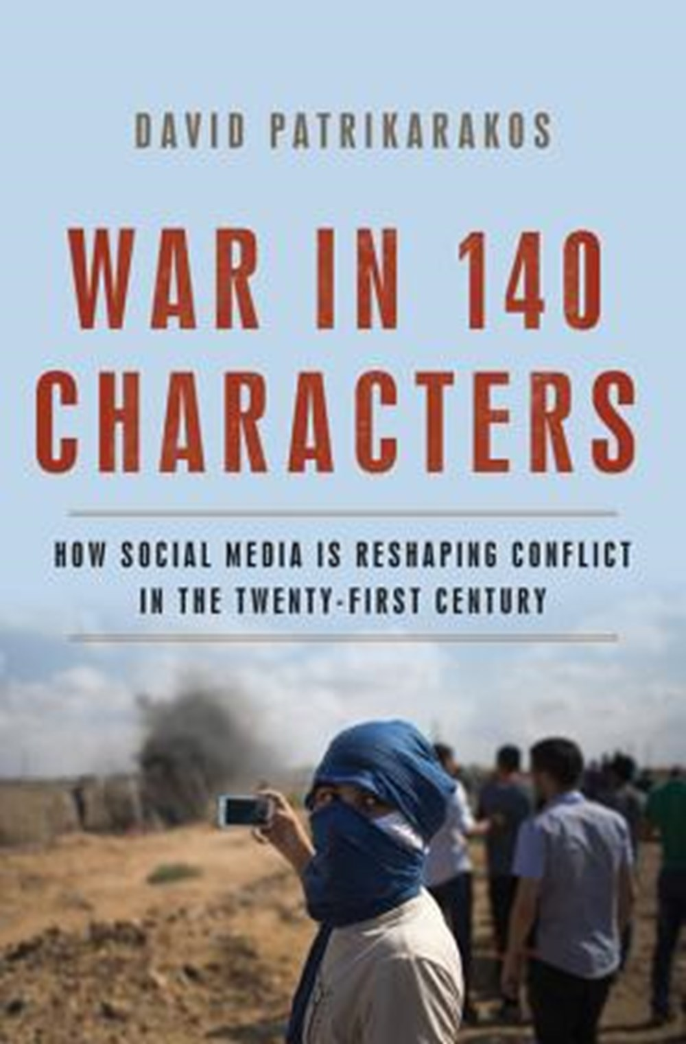 War in 140 Characters How Social Media Is Reshaping Conflict in the Twenty-First Century