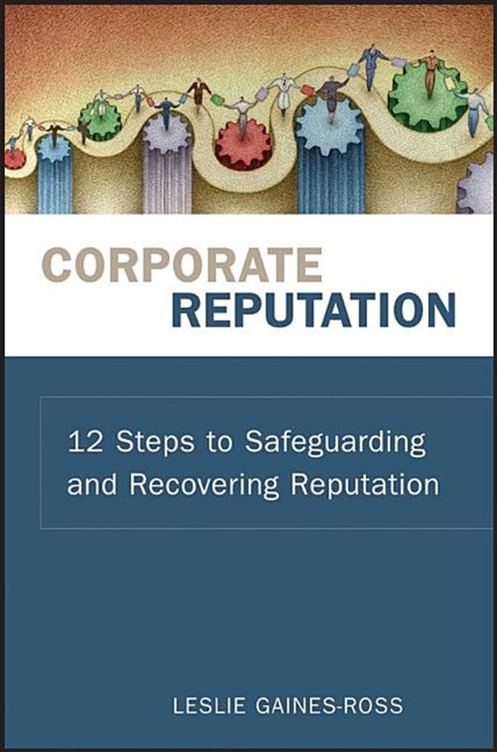 Corporate Reputation 12 Steps to Safeguarding and Recovering Reputation