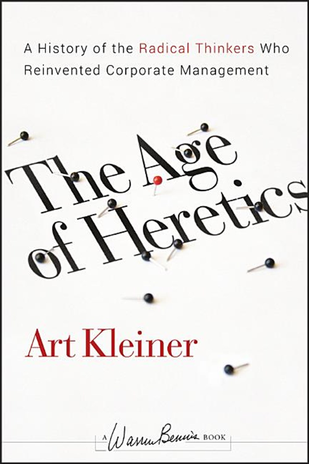 Age of Heretics A History of the Radical Thinkers Who Reinvented Corporate Management