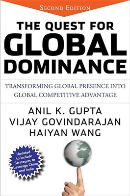 Quest for Global Dominance: Transforming Global Presence Into Global Competitive Advantage