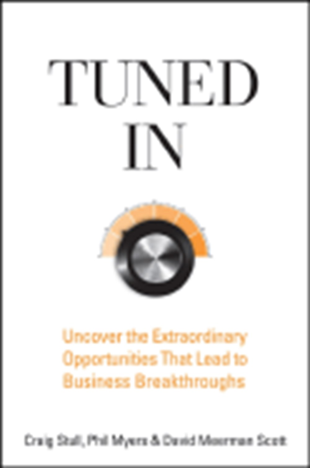 Tuned in Uncover the Extraordinary Opportunities That Lead to Business Breakthroughs