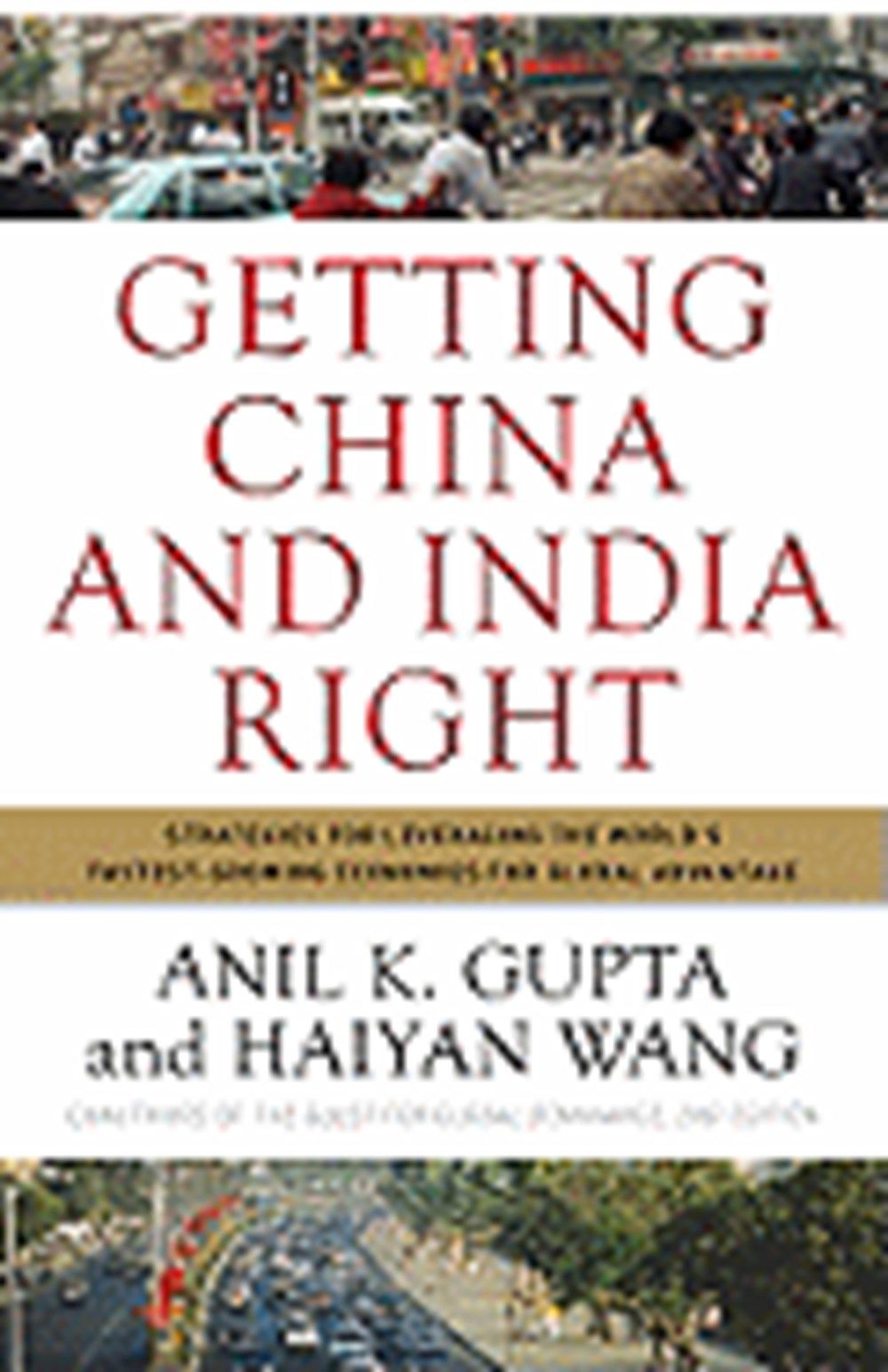 Getting China and India Right Strategies for Leveraging the World's Fastest-Growing Economies for Gl