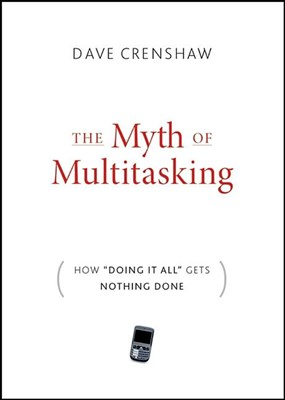 "The Myth of Multitasking: How ""doing It All"" Gets Nothing Done"