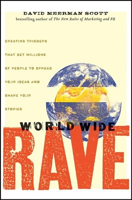 World Wide Rave: Creating Triggers That Get Millions of People to Spread Your Ideas and Share Your Stories