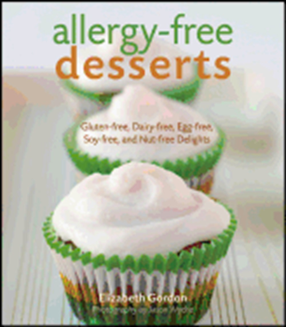 Allergy-Free Desserts Gluten-Free, Dairy-Free, Egg-Free, Soy-Free, and Nut-Free Delights
