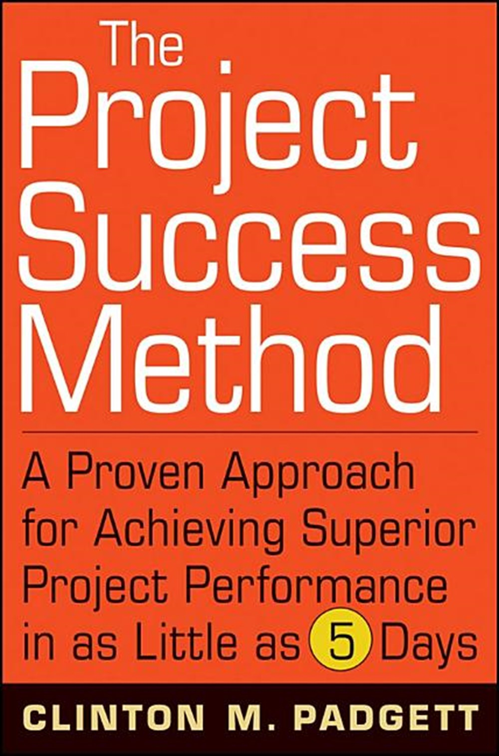 Project Success Method A Proven Approach for Achieving Superior Project Performance in as Little as