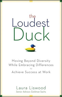 Loudest Duck: Moving Beyond Diversity While Embracing Differences to Achieve Success at Work
