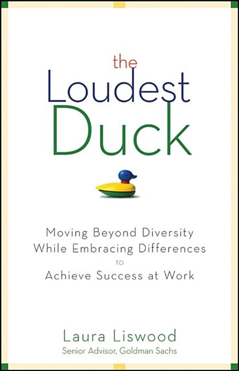 Loudest Duck Moving Beyond Diversity While Embracing Differences to Achieve Success at Work