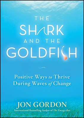 Shark and the Goldfish: Positive Ways to Thrive During Waves of Change