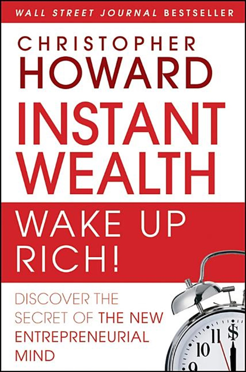 Instant Wealth Wake Up Rich! Discover the Secret of the New Entrepreneurial Mind