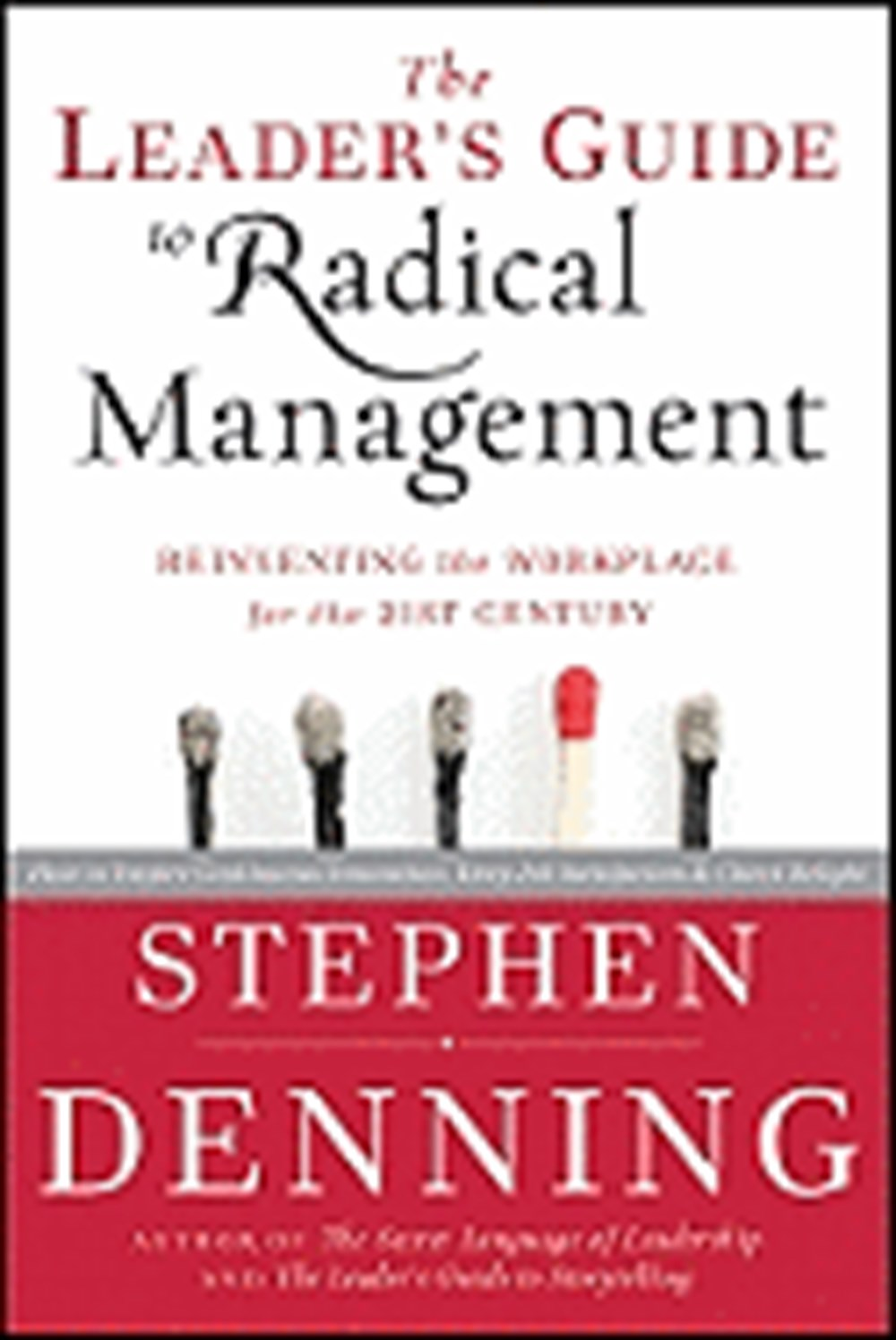 Leader's Guide to Radical Management Reinventing the Workplace for the 21st Century