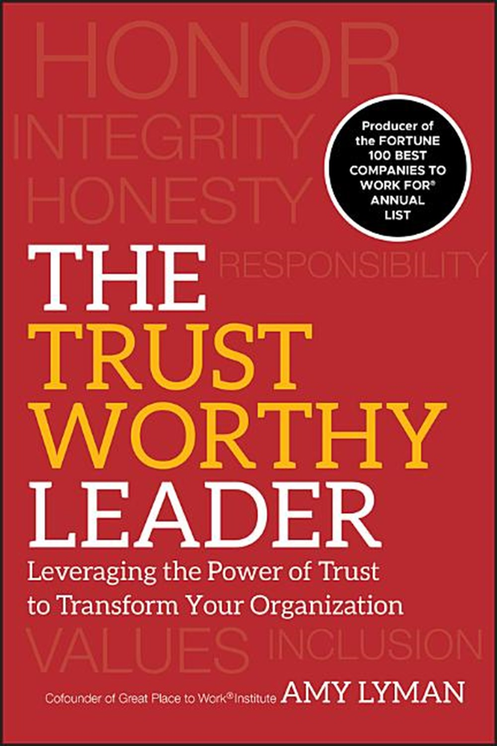 Trustworthy Leader Leveraging the Power of Trust to Transform Your Organization