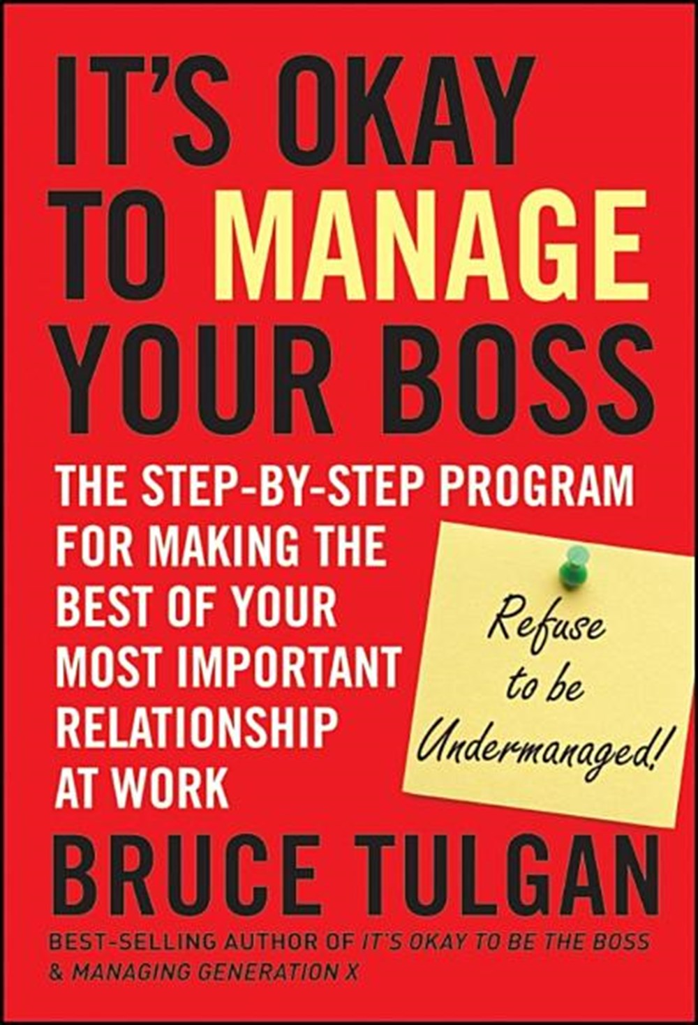 Its Okay to Manage Your Boss The Step-By-Step Program for Making the Best of Your Most Important Rel
