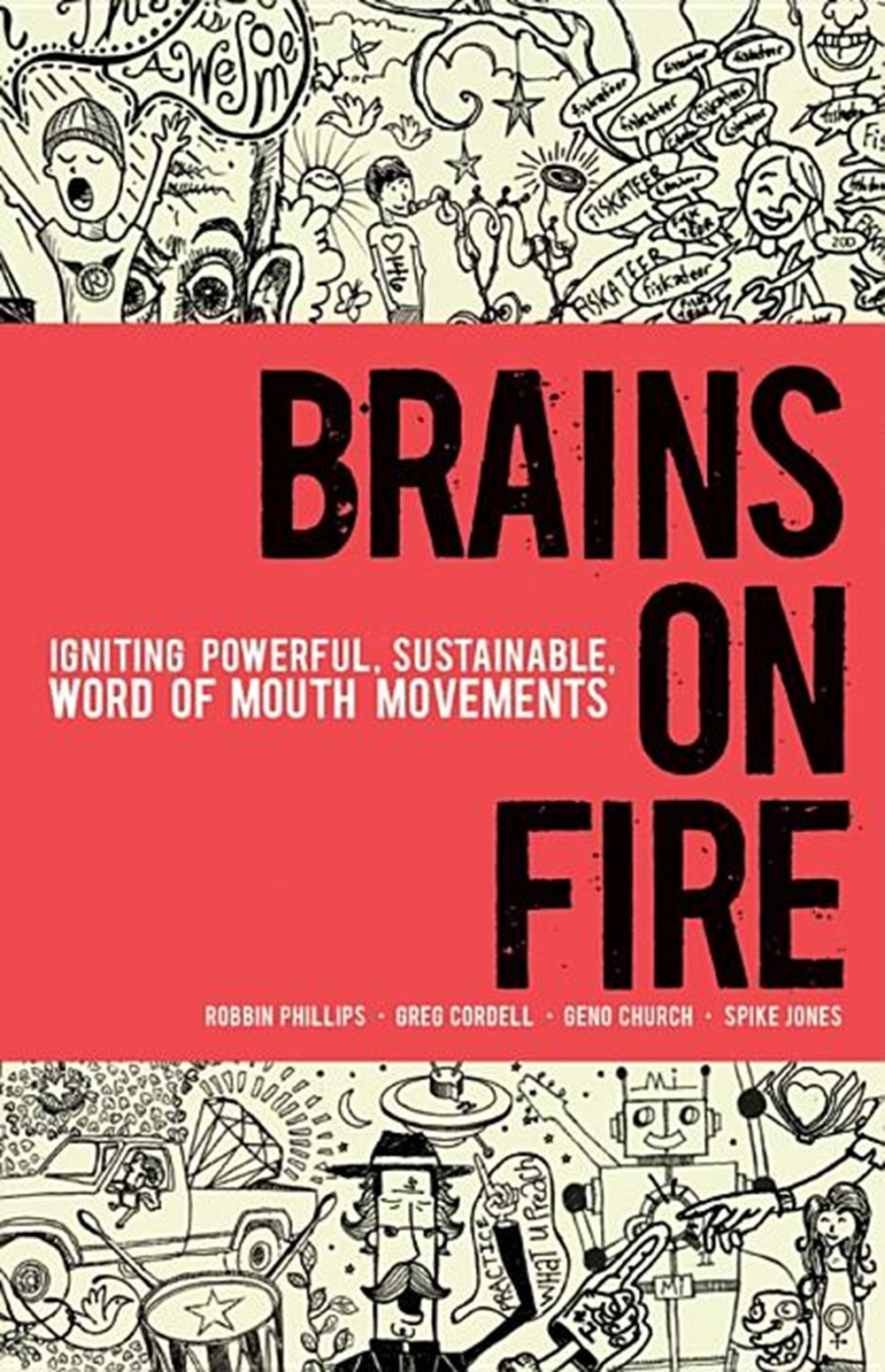 Brains on Fire Igniting Powerful, Sustainable, Word of Mouth Movements