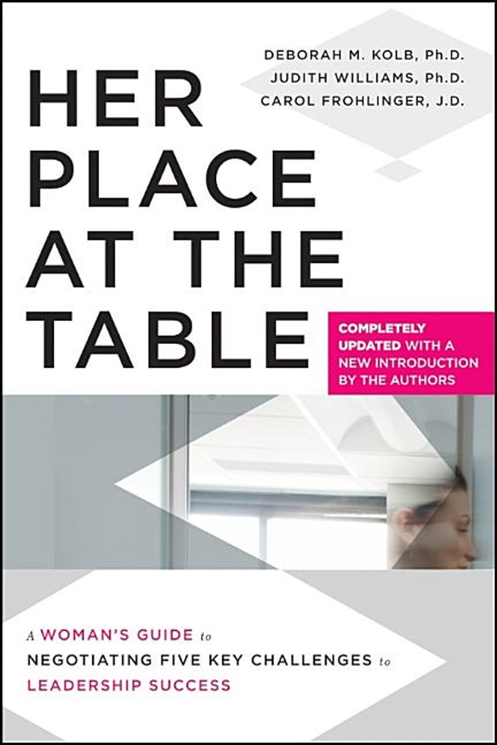 Her Place at the Table A Woman's Guide to Negotiating Five Key Challenges to Leadership Success (Upd