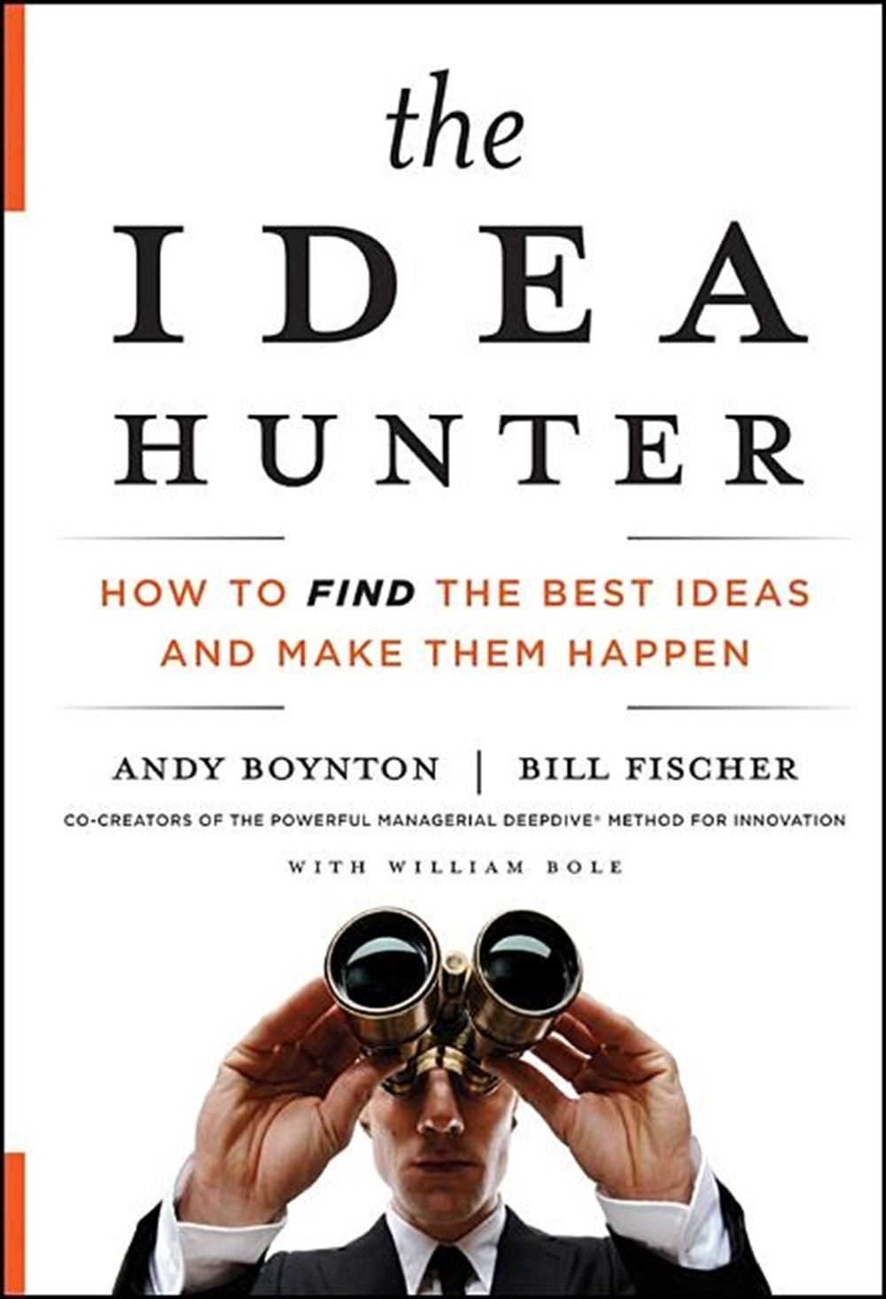 Idea Hunter How to Find the Best Ideas and Make Them Happen