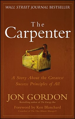 The Carpenter: A Story about the Greatest Success Strategies of All