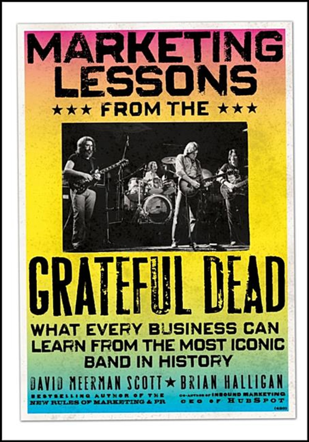 Marketing Lessons from the Grateful Dead What Every Business Can Learn from the Most Iconic Band in