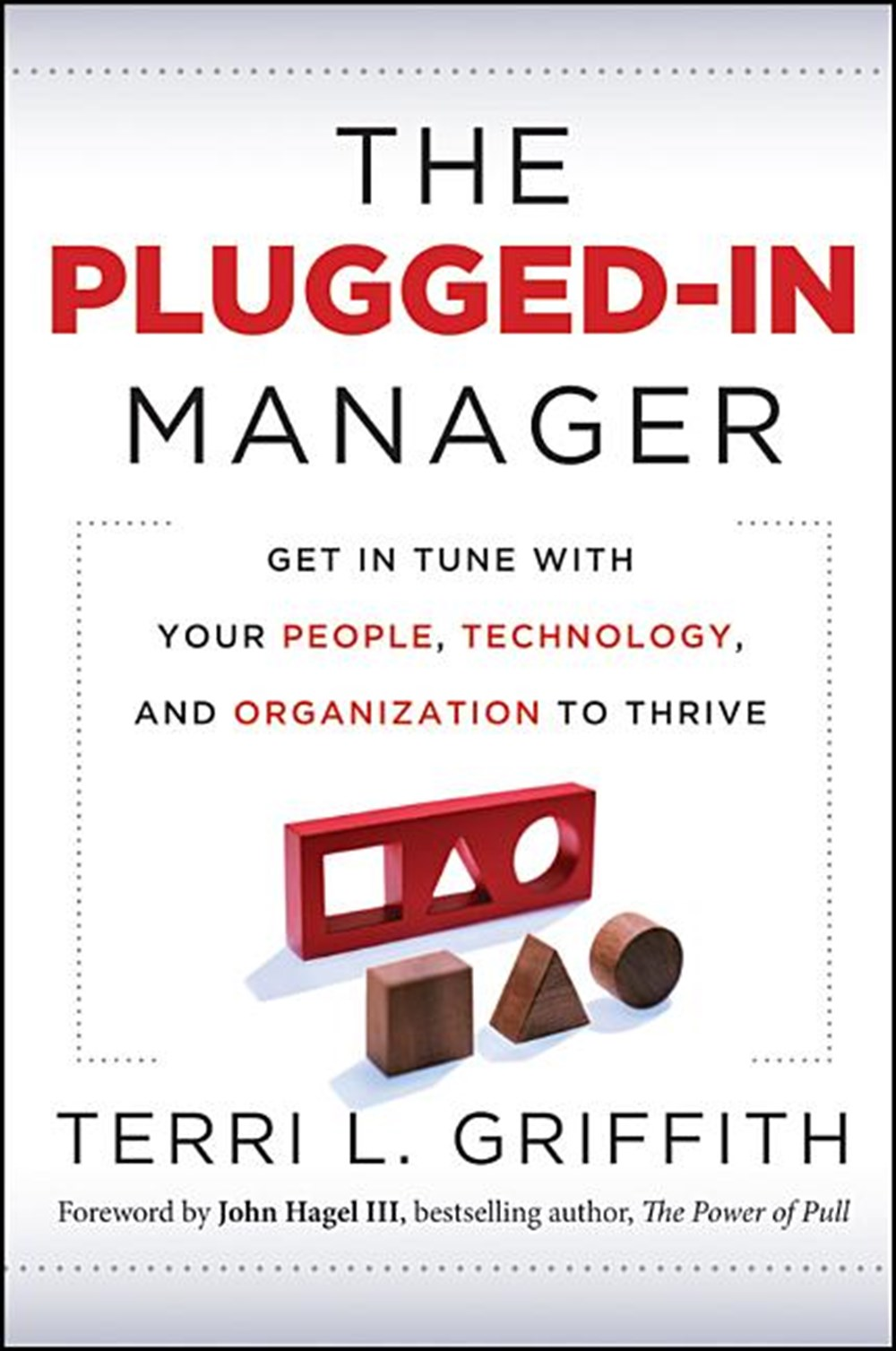 Plugged-In Manager Get in Tune with Your People, Technology, and Organization to Thrive